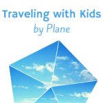 Tips for Traveling with Kids by Plane