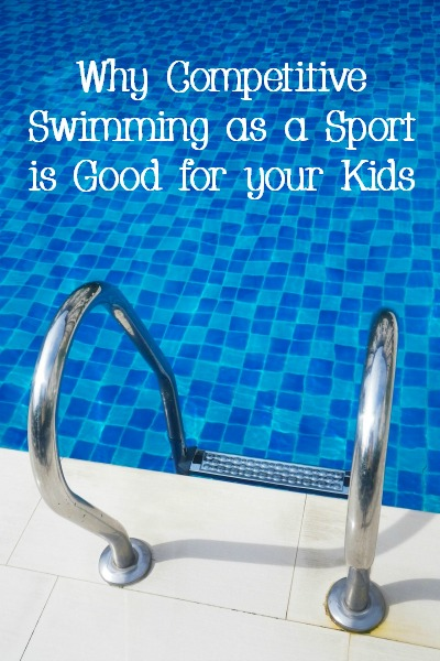 Why Competitive Swimming as a Sport is Good for your Kids