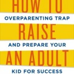 How To Raise An Adult by Julie Lythcott-Haims {Book Review}