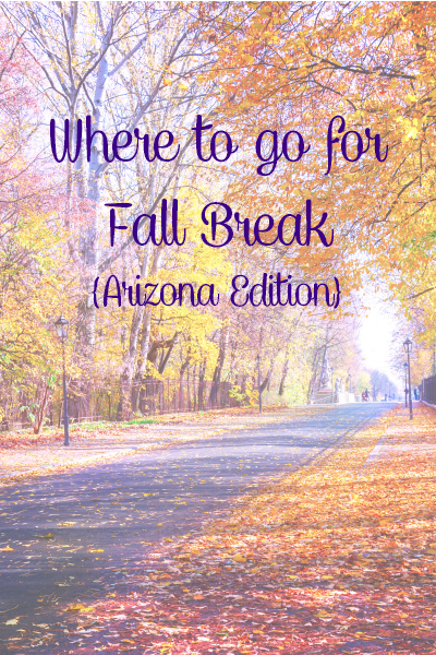 Where to go for Fall Break {Arizona Edition}