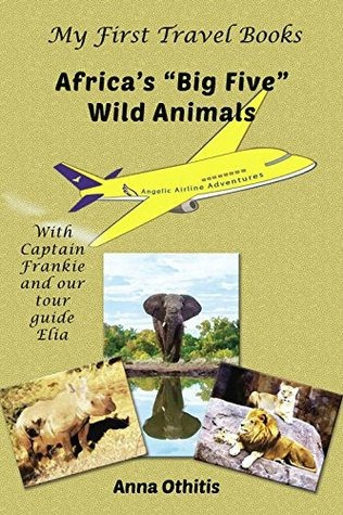 Africa's Big Five Wild Animals (My First Travel Books) By Anna Othitis